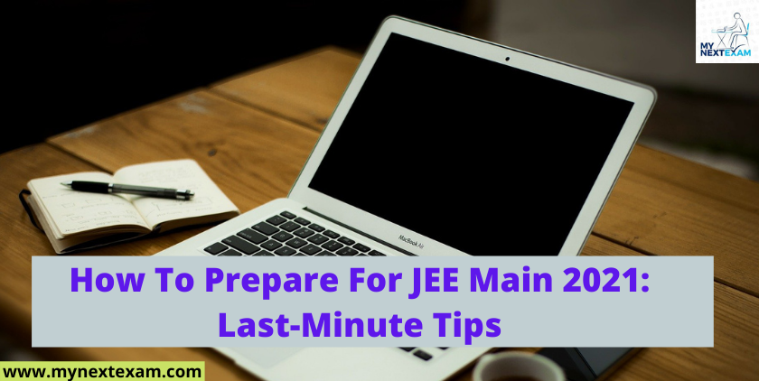 How To Prepare For JEE Main 2021: Last-Minute Tips