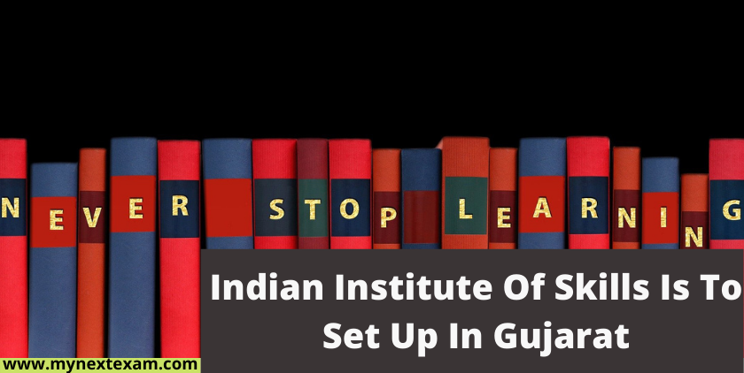 Indian Institute Of Skills Is To Set Up In Gujarat