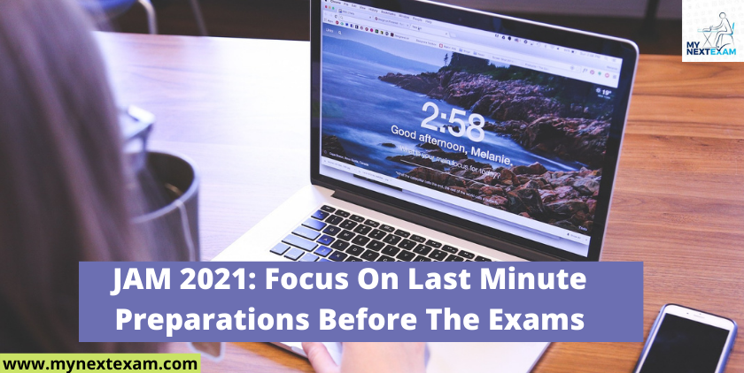 JAM 2021: Focus On Last Minute Preparations Before The Exams
